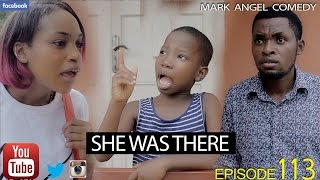 SHE WAS THERE (Mark Angel Comedy) (Episode 113)