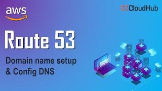 AWS Route 53 Domain Name Setup | Configuring DNS with AWS Route53