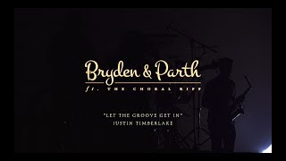 Let The Groove Get In - Justin Timberlake | Bryden-Parth Ft. The Choral Riff (Live In Concert)