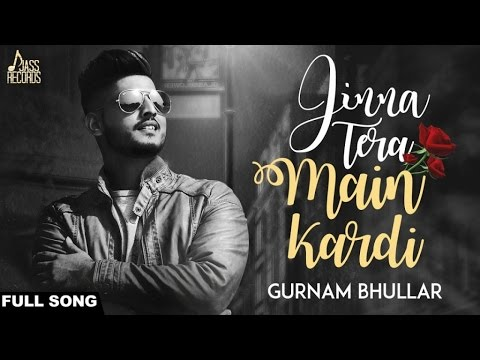 Xxx Mp4 Jinna Tera Main Kardi FULLSong Gurnam Bhullar New Punjabi Songs 2017 Latest Punjabi Songs 3gp Sex