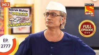 Taarak Mehta Ka Ooltah Chashmah - Ep 2777 - Full Episode - 18th July, 2019