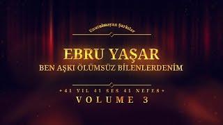 Ebru Yaşar - Ben Aşkı Ölümsüz Bilenlerdenim - (Official Audio)