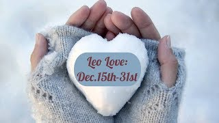 """Leo Love:  Dec. 15th-31st  """"Commitment coming…will you accept?"""""""
