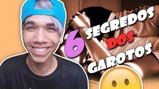6 SEGREDOS DOS GAROTOS QUE AS GAROTAS