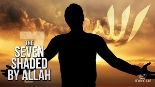 THE 7 UNDER THE SHADE OF ALLAH! (LIFE CHANGING)