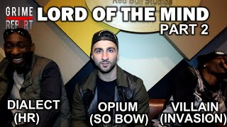 Lord Of The Mind pt 2 - Dialect vs Opium vs Villain (UK's Smartest MC)