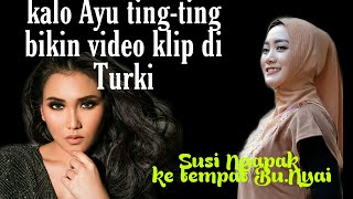 Ayu Ting-ting Bikin Video Di Turki,inyong Bikin Video Ke Tempat Bu Nyai..hehe