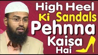 High Heel Ki Sandals Pehnna Kaisa Hai By Adv. Faiz Syed