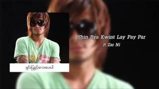 Shin Bya Kwint Lay Pay Par - R Zar Ni