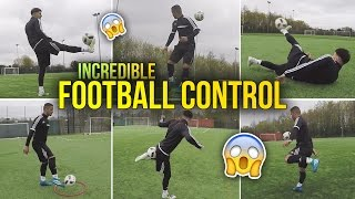 INCREDIBLE WAYS TO CONTROL A FOOTBALL!