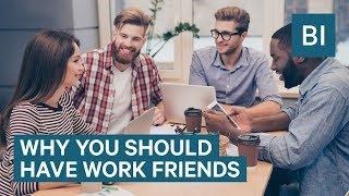 A happiness expert explains why having work friends is vital to your success