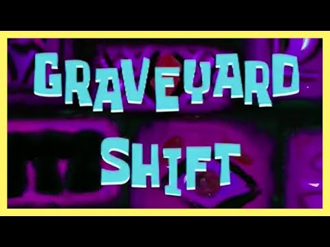 Spongebob Graveyard Shift