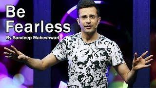 Be Fearless - By Sandeep Maheshwari