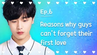 Reasons why guys can't forget their first love | Seventeen | EP.06