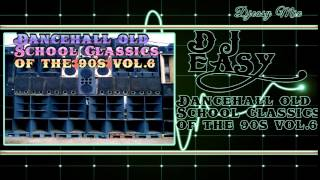 Dancehall Old School Classics of the 90s Vol  6 mix by djeasy
