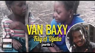 VAN BAXY, Fily et Djata (partie 1) (Audio)