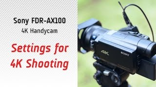 Settings for 4K Shooting (4K Video)- Sony AX100 Tutorial