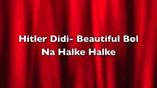 Hitler Didi-Beautiful Bol Na Halke Halke