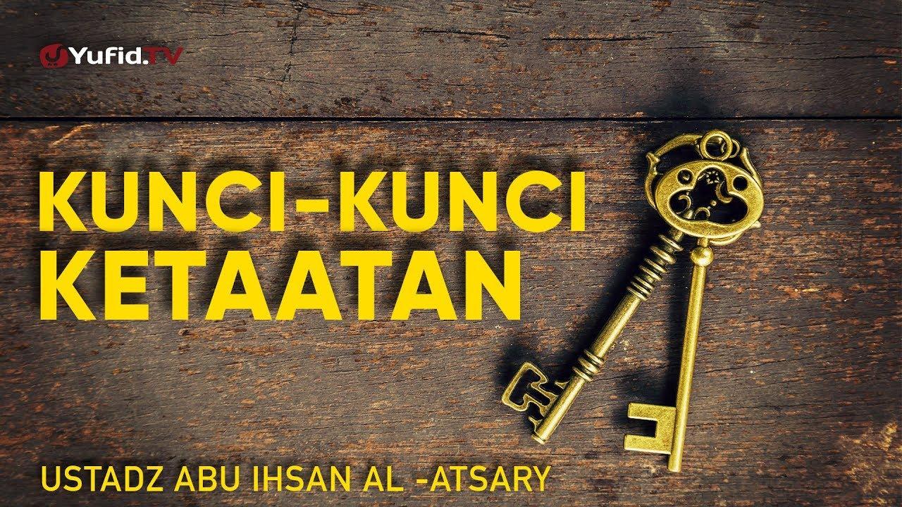 Ceramah Agama: Kunci-kunci Ketaatan - Ustadz Abu Ihsan Al-Atsary, M.A.