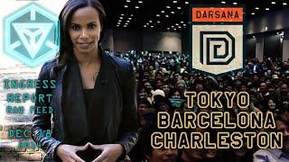 INGRESS REPORT - #DARSANA FINALE - Tokyo, Barcelona, Charleston