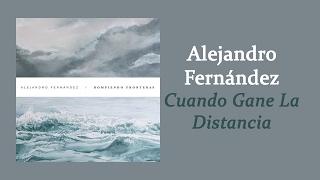 Alejandro Fernández - Cuando Gane La Distancia | Letra