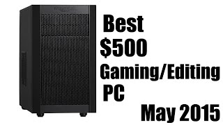 Best $500 Gaming/Editing PC (May 2015)