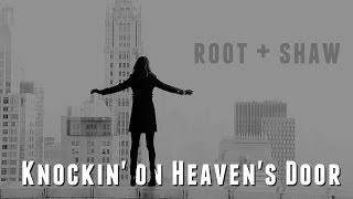 Root + Shaw | Knockin' on Heaven's Door [+4x21]