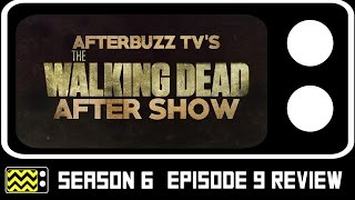 The Walking Dead Season 6 Episode 9 Review & After Show | AfterBuzz TV