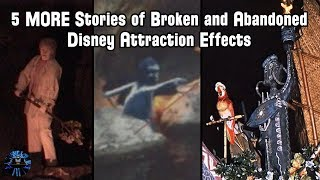 5 MORE Stories of Broken and Abandoned Disney Park Attraction Effects & Ride Elements