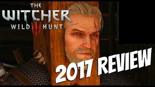 The Witcher 3: Wild Hunt - 2017 Review