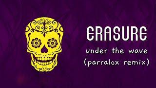 Erasure - Under The Wave (Parralox Remix)