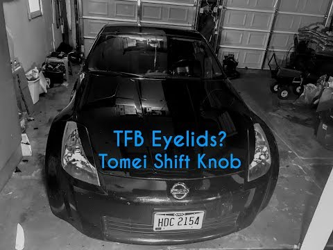 TFB Eyelids and Tomei Shift Knob | 350z ep4