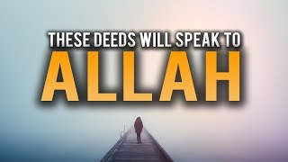 THESE DEEDS WILL TALK TO ALLAH TO SAVE YOU ON DAY OF JUDGEMENT