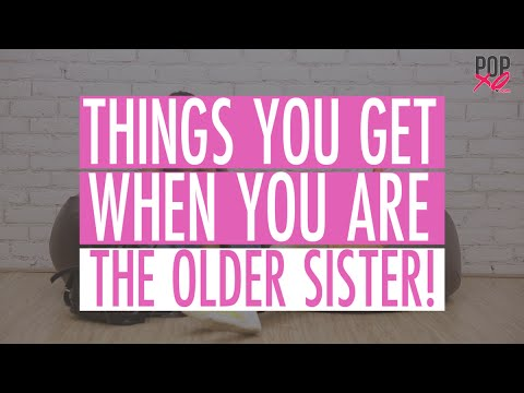 Things You'll Only Get If You're The Older Sister - POPxo Comedy
