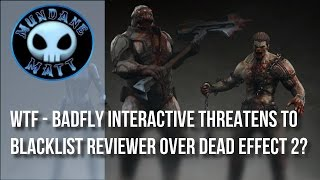 [Gaming] WTF - Badfly Interactive threatens to blacklist reviewer over DEAD EFFECT 2?