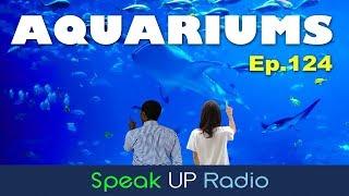 ネイティブ英会話【Ep.124】水族館//Aquariums - Speak UP Radio [ネイティブ英会話ラジオ]