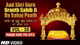 Aad Sri Guru Granth Sahib Ji Da Sahaj Paath (Vol - 30) | Page No. 650 to 673 | Bhai Pishora Singh Ji