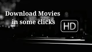 How to download movies(easily) in some Clicks
