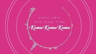 Ayu Ting Ting - Kamu Kamu Kamu (Official Lyric Video)