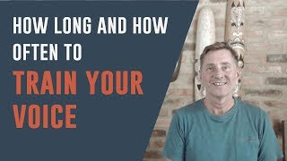 How Often to Train Your Voice and for How Long?