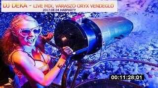 DJ DEKA   Live Mix, Váraszó Oryx Vendéglő 2017.08.04. HABPARTY Best of Dance Music Mix 2017