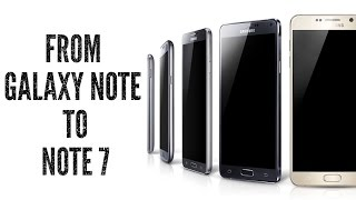 From Galaxy Note to Note 7 - NOSTALGIA