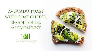 Avocado Toast with Goat Cheese, Sesame Seeds, and Lemon Zest | 1-2 Simple Cooking