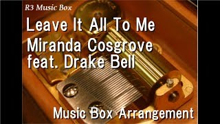 Leave It All To Me/Miranda Cosgrove feat. Drake Bell [Music Box] (Theme from iCarly)