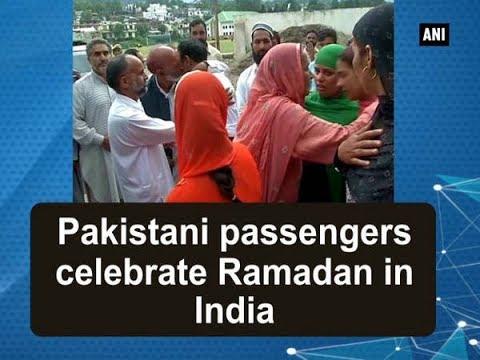 Pakistani passengers celebrate Ramadan in India - Jammu and Kashmir News