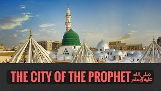 The City of the Prophet ﷺ (Junaid Jamshed Nasheed)