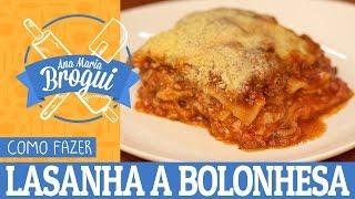 COMO FAZER LASANHA A BOLONHESA | Ana Maria Brogui #396