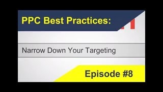 PPC Best Practices - Narrow Down Your Targeting