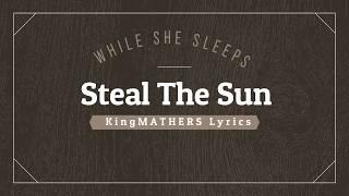 While She Sleeps |Steal the Sun (kingMATHERS lyrics)