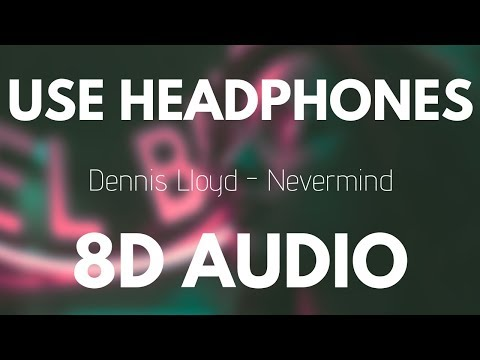 Download Dennis Lloyd - Nevermind (8D AUDIO) free